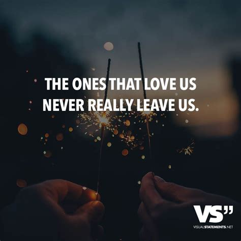 The ones that love us never really leave us   Sprüche